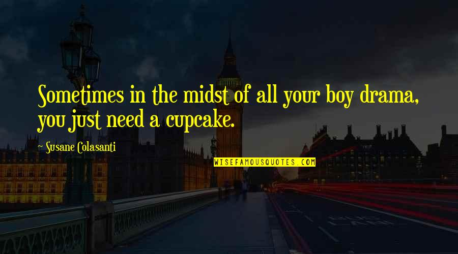 Sometimes All You Need Quotes By Susane Colasanti: Sometimes in the midst of all your boy