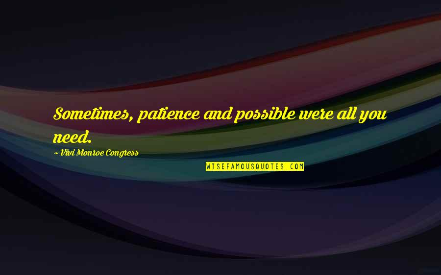 Sometimes All You Need Quotes By Vivi Monroe Congress: Sometimes, patience and possible were all you need.