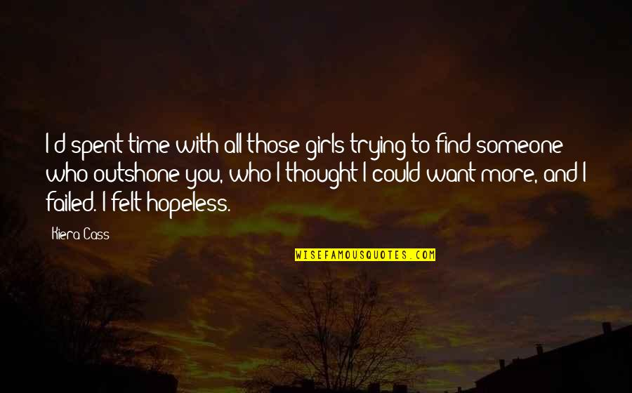 Sometimes I Feel So Lucky Quotes By Kiera Cass: I'd spent time with all those girls trying