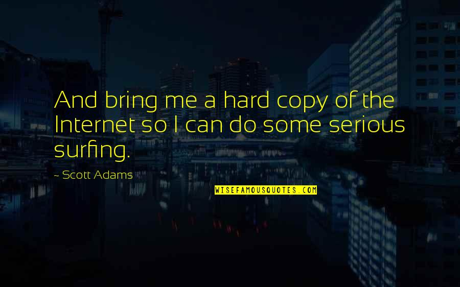 Sometimes I Feel So Lucky Quotes By Scott Adams: And bring me a hard copy of the