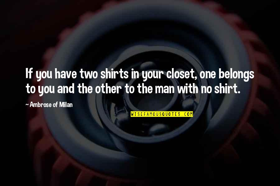 Sometimes I Just Wanna Be Alone Quotes By Ambrose Of Milan: If you have two shirts in your closet,