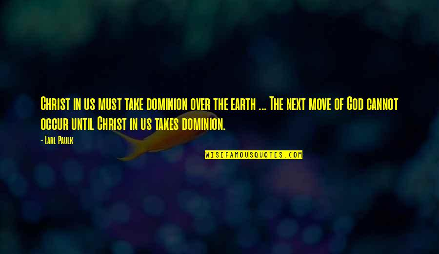 Sometimes I Just Wanna Be Alone Quotes By Earl Paulk: Christ in us must take dominion over the