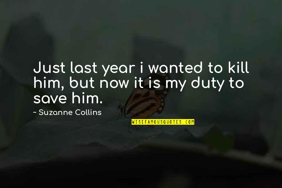 Sometimes I Just Wanna Be Alone Quotes By Suzanne Collins: Just last year i wanted to kill him,