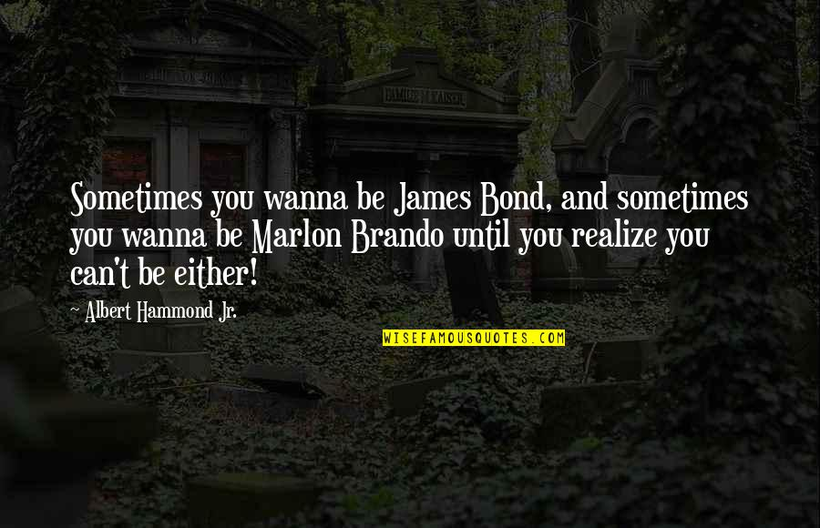 Sometimes I Just Wanna Quotes By Albert Hammond Jr.: Sometimes you wanna be James Bond, and sometimes