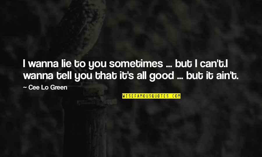 Sometimes I Just Wanna Quotes By Cee Lo Green: I wanna lie to you sometimes ... but