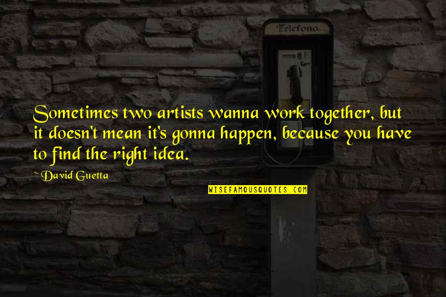 Sometimes I Just Wanna Quotes By David Guetta: Sometimes two artists wanna work together, but it