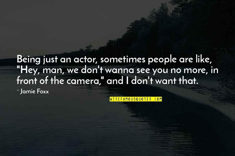 Sometimes I Just Wanna Quotes By Jamie Foxx: Being just an actor, sometimes people are like,