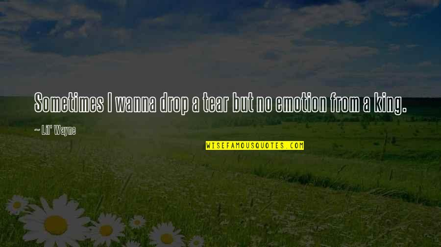 Sometimes I Just Wanna Quotes By Lil' Wayne: Sometimes I wanna drop a tear but no
