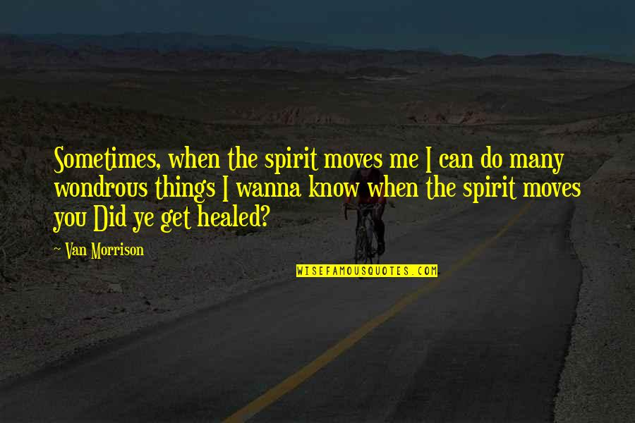 Sometimes I Just Wanna Quotes By Van Morrison: Sometimes, when the spirit moves me I can