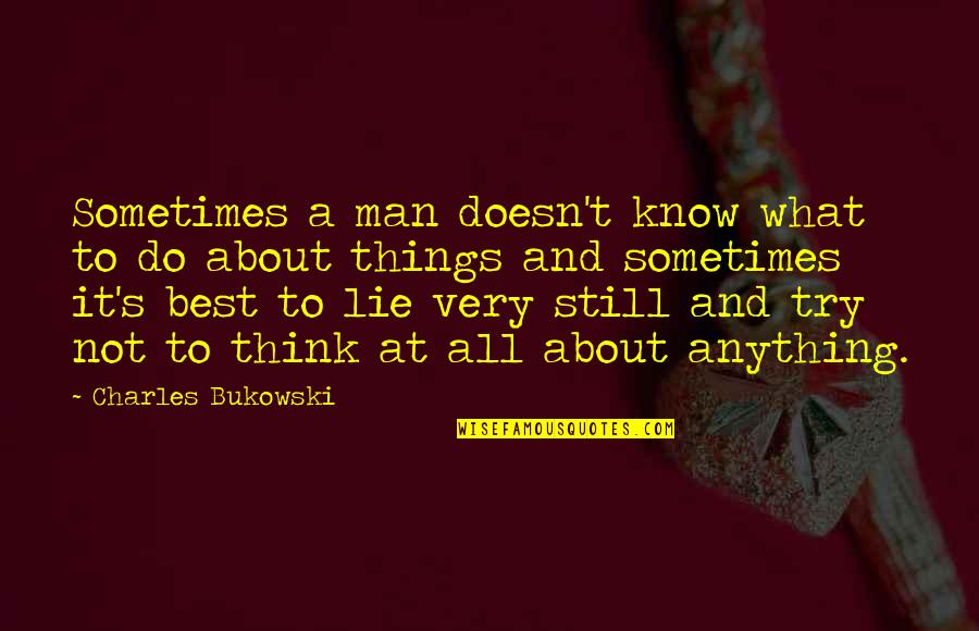 Sometimes I Still Think About You Quotes By Charles Bukowski: Sometimes a man doesn't know what to do