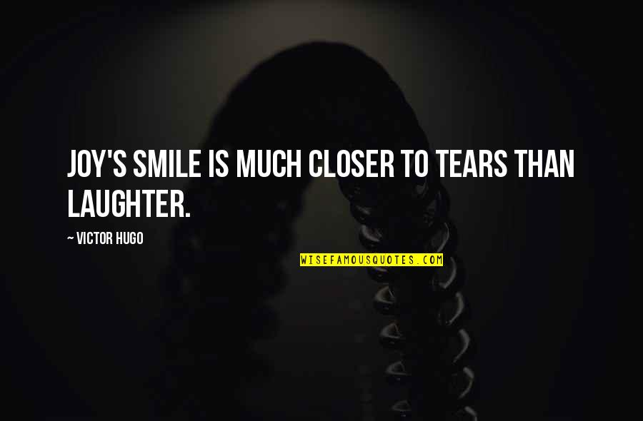 Sometimes I Wish I Was Never Born Quotes By Victor Hugo: Joy's smile is much closer to tears than