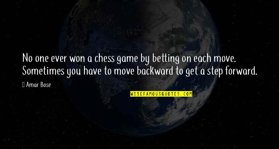 Sometimes It's Best To Move On Quotes By Amar Bose: No one ever won a chess game by