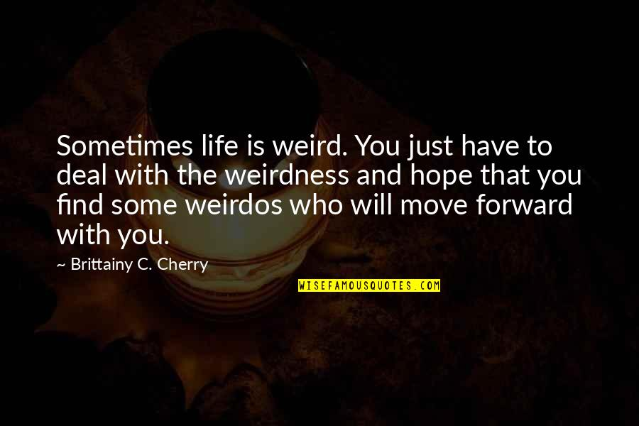 Sometimes It's Best To Move On Quotes By Brittainy C. Cherry: Sometimes life is weird. You just have to