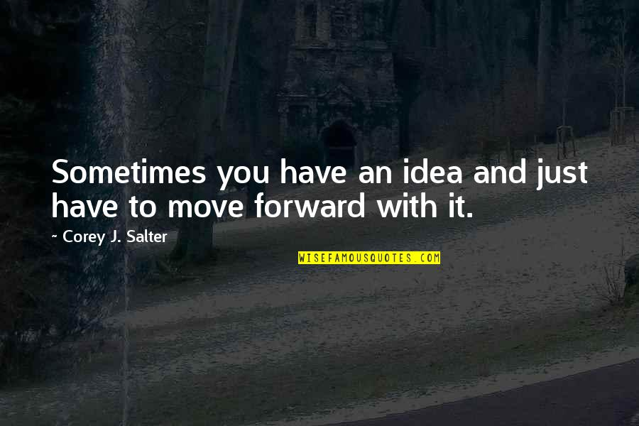Sometimes It's Best To Move On Quotes By Corey J. Salter: Sometimes you have an idea and just have