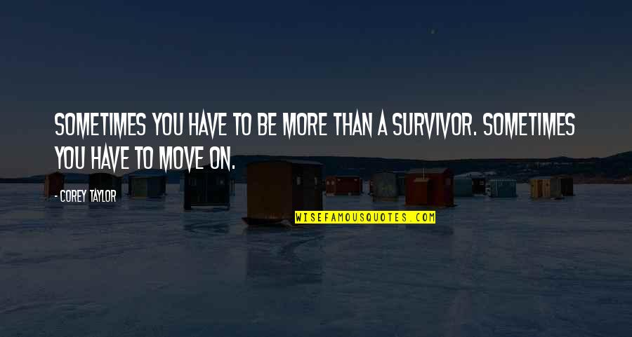 Sometimes It's Best To Move On Quotes By Corey Taylor: Sometimes you have to be more than a