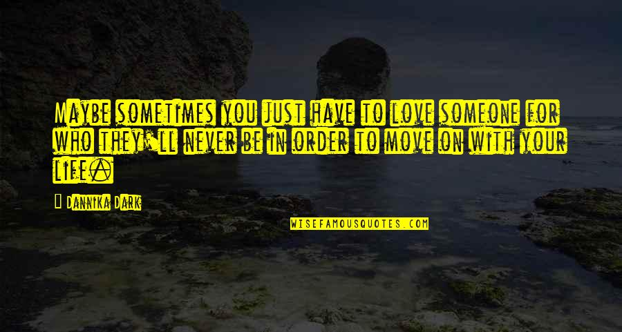 Sometimes It's Best To Move On Quotes By Dannika Dark: Maybe sometimes you just have to love someone