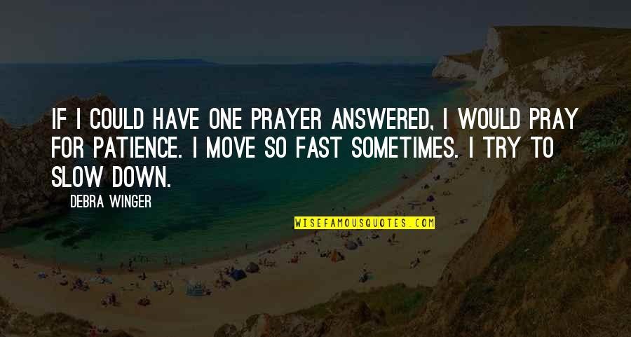 Sometimes It's Best To Move On Quotes By Debra Winger: If I could have one prayer answered, I