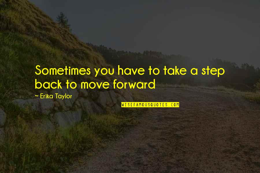 Sometimes It's Best To Move On Quotes By Erika Taylor: Sometimes you have to take a step back