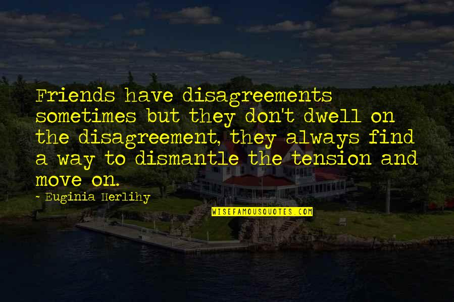 Sometimes It's Best To Move On Quotes By Euginia Herlihy: Friends have disagreements sometimes but they don't dwell