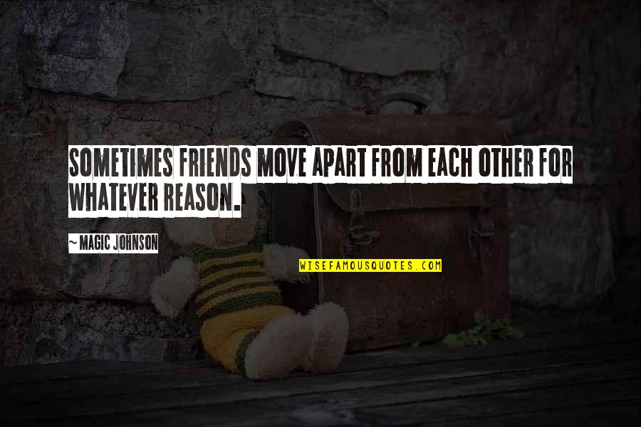 Sometimes It's Best To Move On Quotes By Magic Johnson: Sometimes friends move apart from each other for