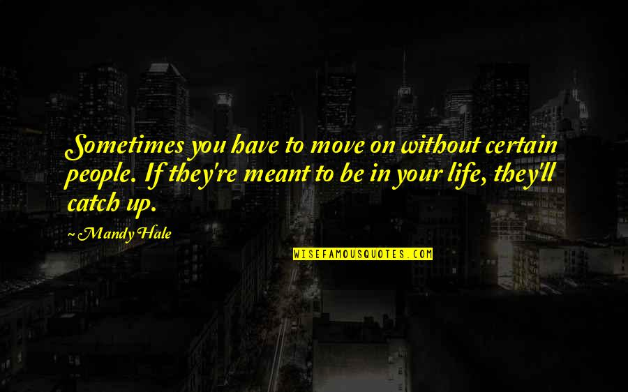 Sometimes It's Best To Move On Quotes By Mandy Hale: Sometimes you have to move on without certain