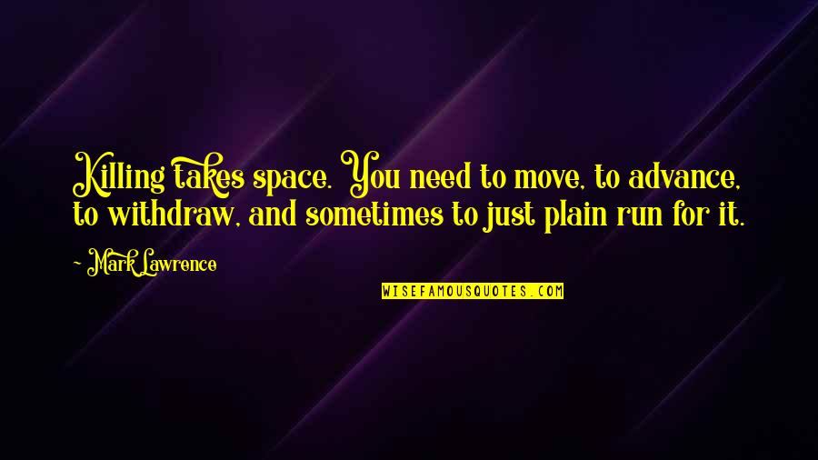 Sometimes It's Best To Move On Quotes By Mark Lawrence: Killing takes space. You need to move, to