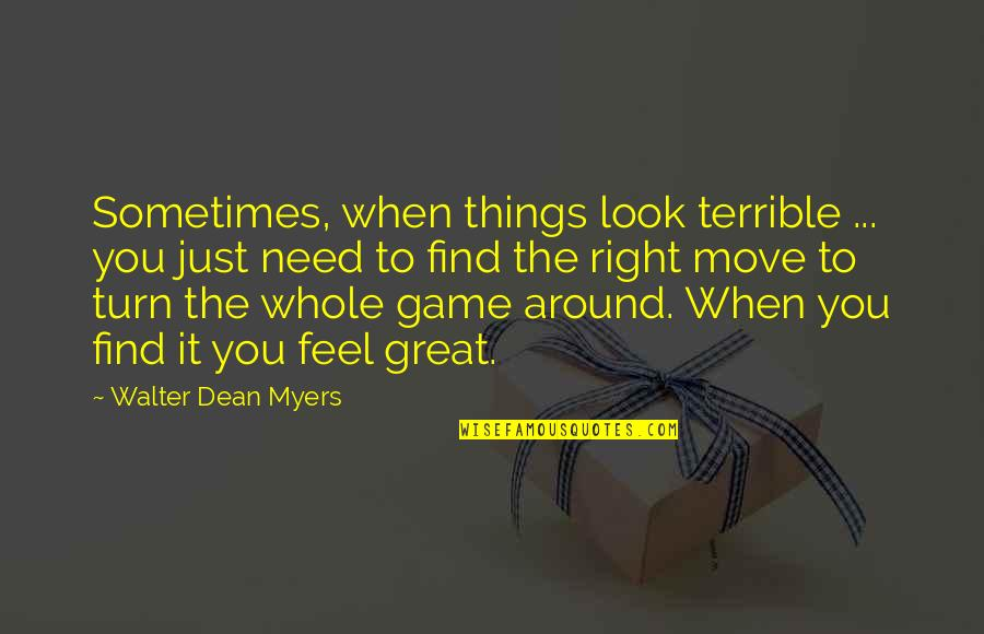 Sometimes It's Best To Move On Quotes By Walter Dean Myers: Sometimes, when things look terrible ... you just
