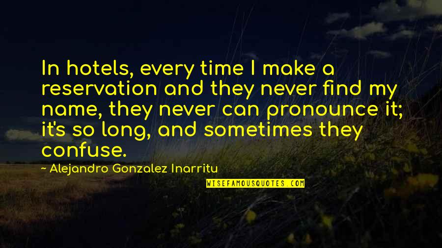 Sometimes It's Now Or Never Quotes By Alejandro Gonzalez Inarritu: In hotels, every time I make a reservation