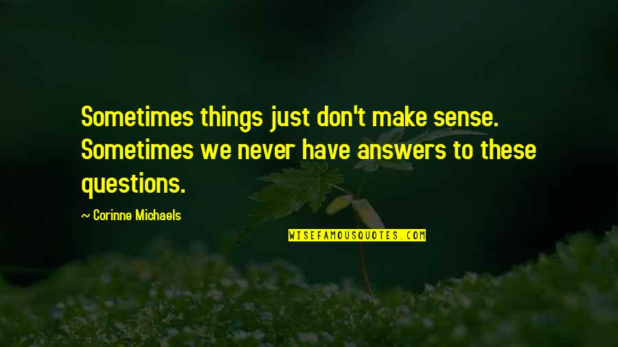 Sometimes It's Now Or Never Quotes By Corinne Michaels: Sometimes things just don't make sense. Sometimes we