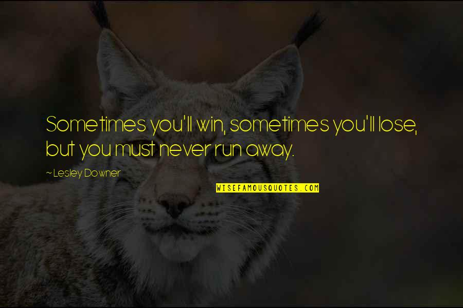 Sometimes It's Now Or Never Quotes By Lesley Downer: Sometimes you'll win, sometimes you'll lose, but you
