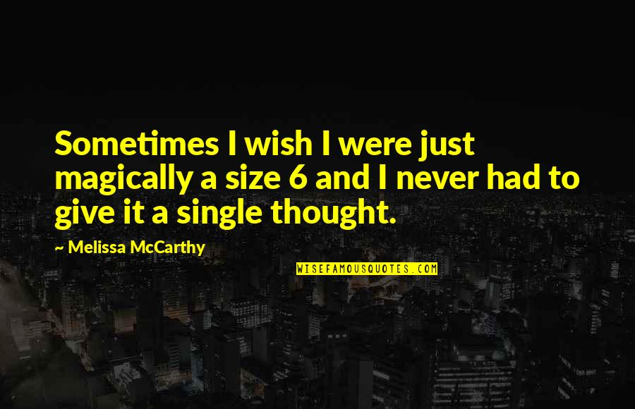 Sometimes It's Now Or Never Quotes By Melissa McCarthy: Sometimes I wish I were just magically a