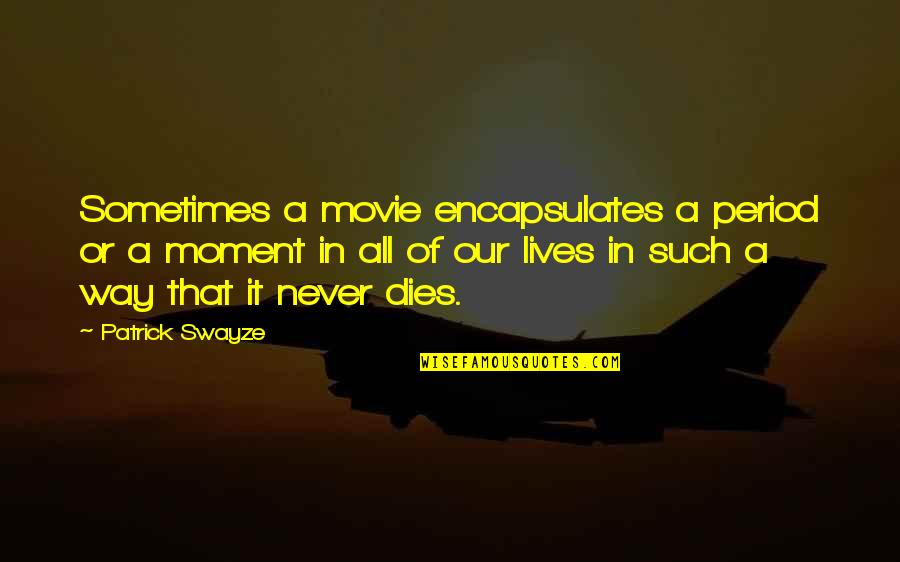 Sometimes It's Now Or Never Quotes By Patrick Swayze: Sometimes a movie encapsulates a period or a