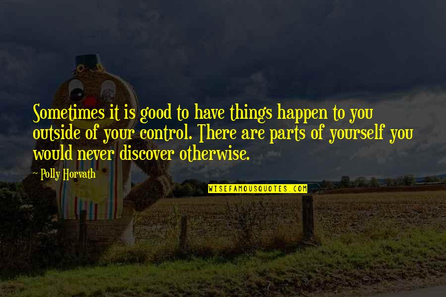 Sometimes It's Now Or Never Quotes By Polly Horvath: Sometimes it is good to have things happen