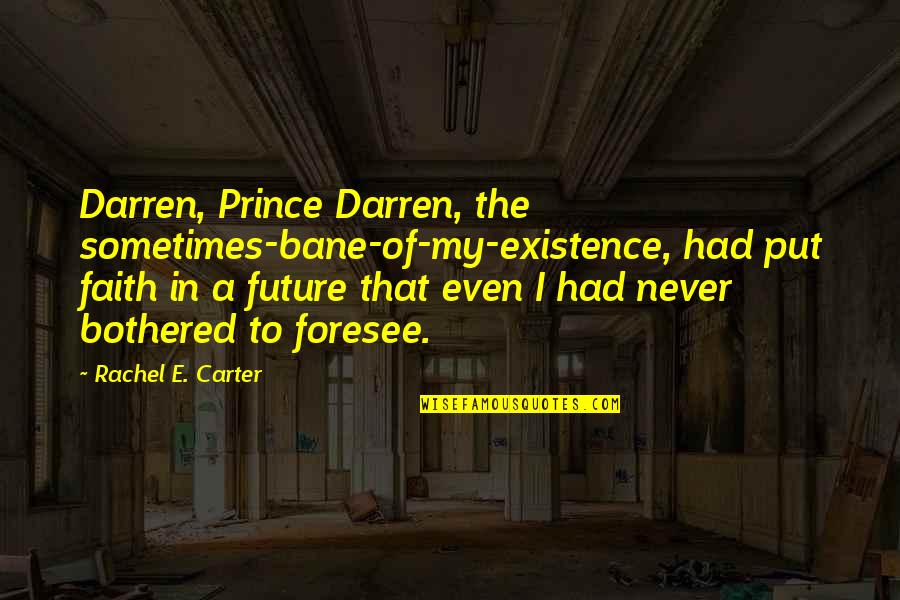 Sometimes It's Now Or Never Quotes By Rachel E. Carter: Darren, Prince Darren, the sometimes-bane-of-my-existence, had put faith