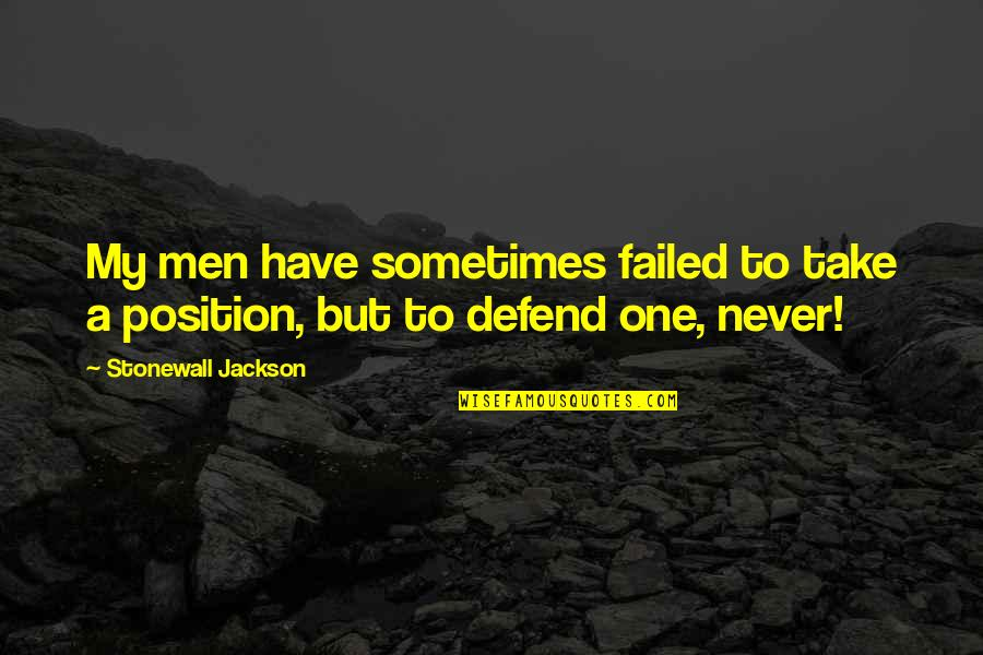 Sometimes It's Now Or Never Quotes By Stonewall Jackson: My men have sometimes failed to take a