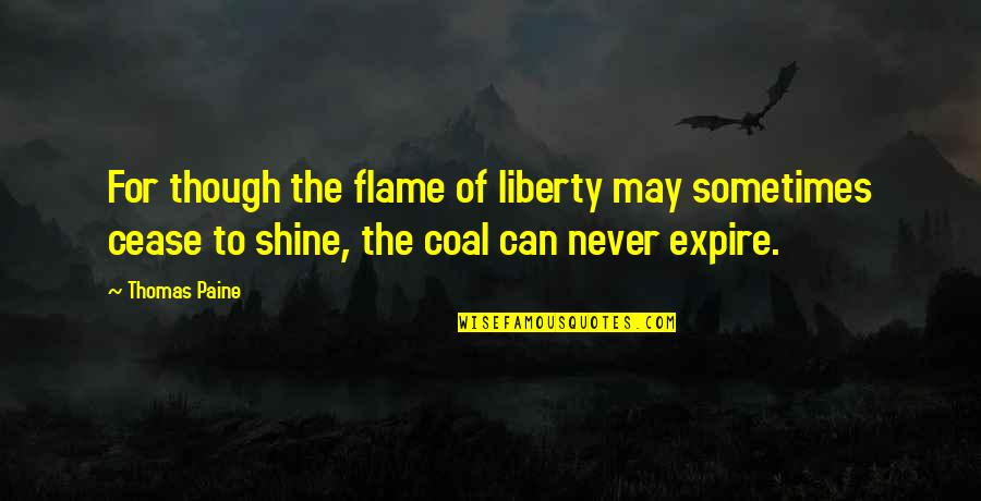 Sometimes It's Now Or Never Quotes By Thomas Paine: For though the flame of liberty may sometimes