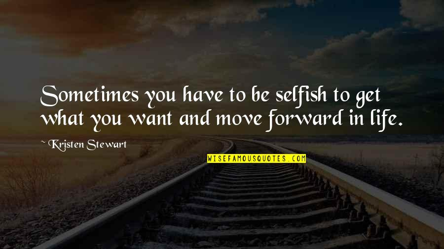 Sometimes It's Ok To Be Selfish Quotes By Kristen Stewart: Sometimes you have to be selfish to get