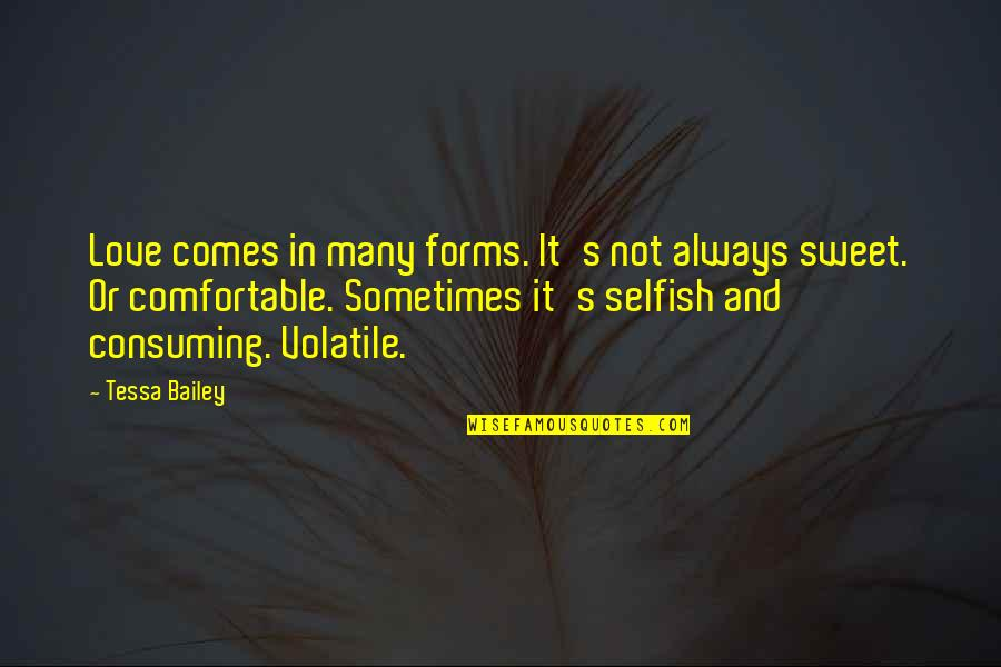 Sometimes It's Ok To Be Selfish Quotes By Tessa Bailey: Love comes in many forms. It's not always