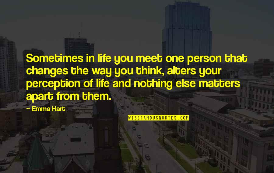 Sometimes Life Changes Quotes By Emma Hart: Sometimes in life you meet one person that