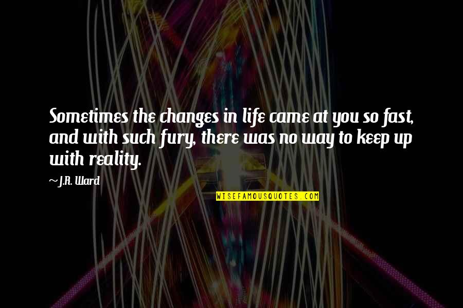 Sometimes Life Changes Quotes By J.R. Ward: Sometimes the changes in life came at you