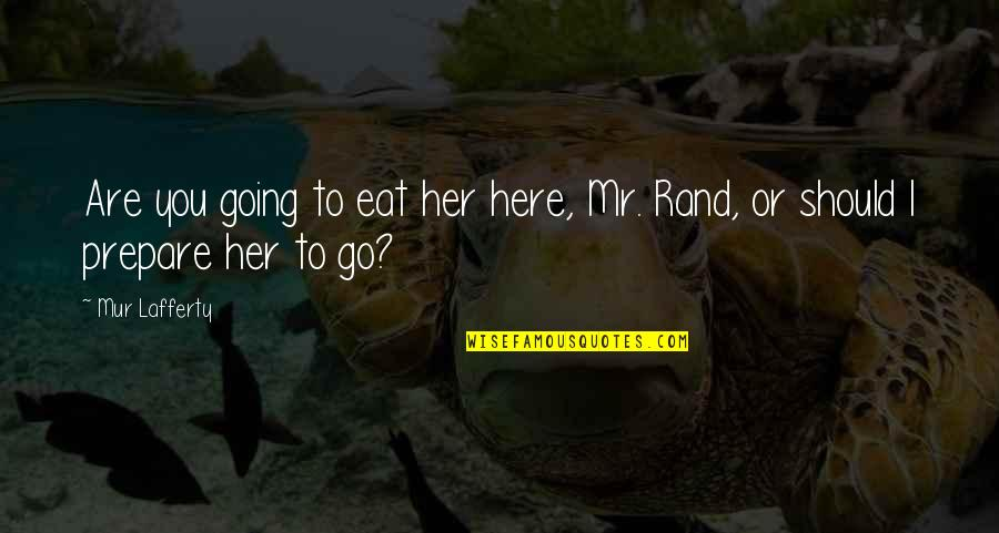 Sometimes Life Changes Quotes By Mur Lafferty: Are you going to eat her here, Mr.