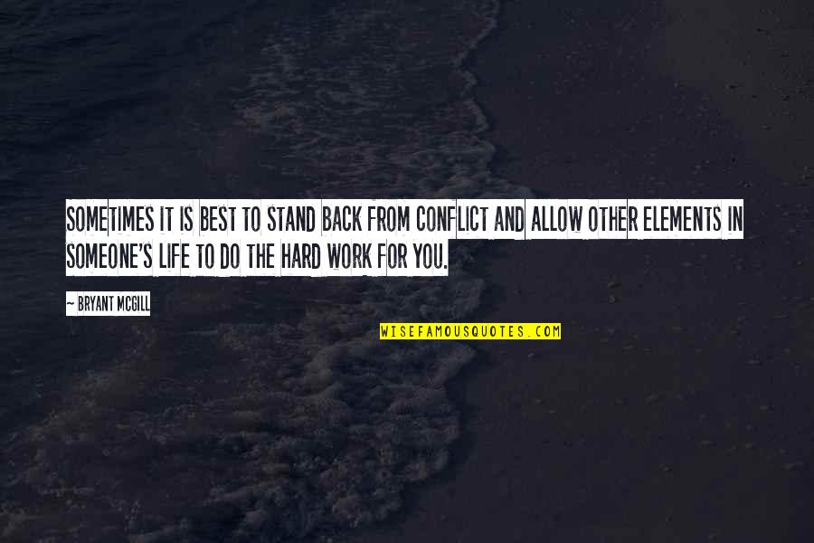 Sometimes Life's Just Hard Quotes By Bryant McGill: Sometimes it is best to stand back from