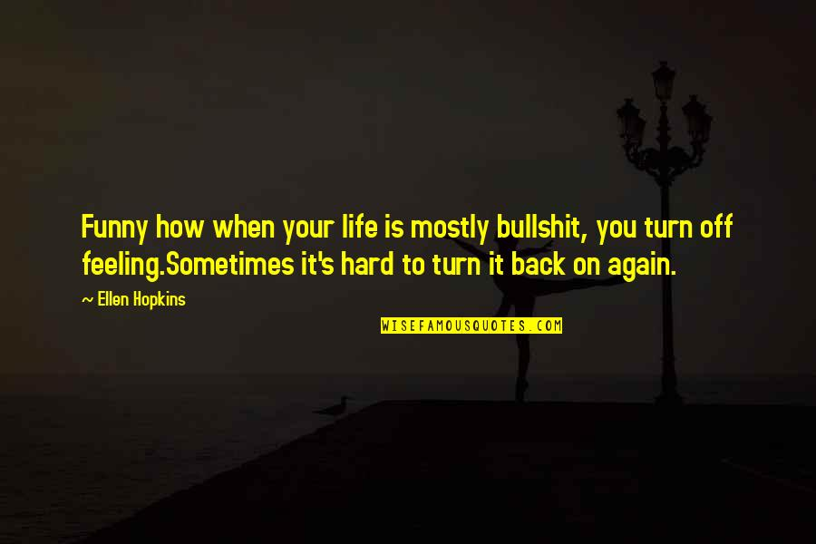Sometimes Life's Just Hard Quotes By Ellen Hopkins: Funny how when your life is mostly bullshit,