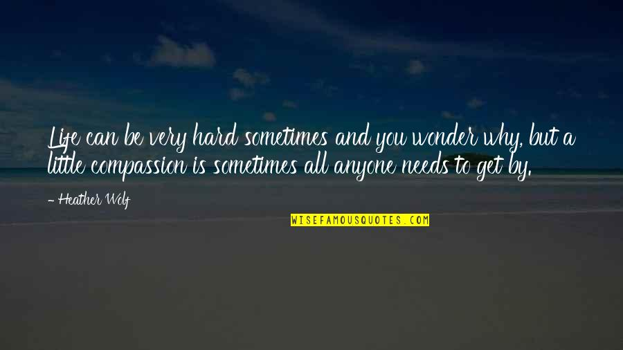 Sometimes Life's Just Hard Quotes By Heather Wolf: Life can be very hard sometimes and you