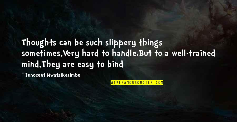 Sometimes Life's Just Hard Quotes By Innocent Mwatsikesimbe: Thoughts can be such slippery things sometimes,Very hard
