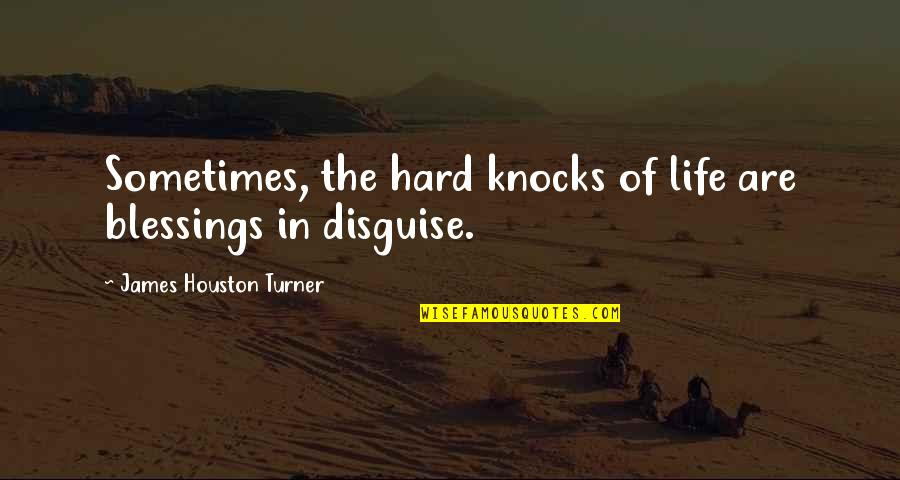 Sometimes Life's Just Hard Quotes By James Houston Turner: Sometimes, the hard knocks of life are blessings