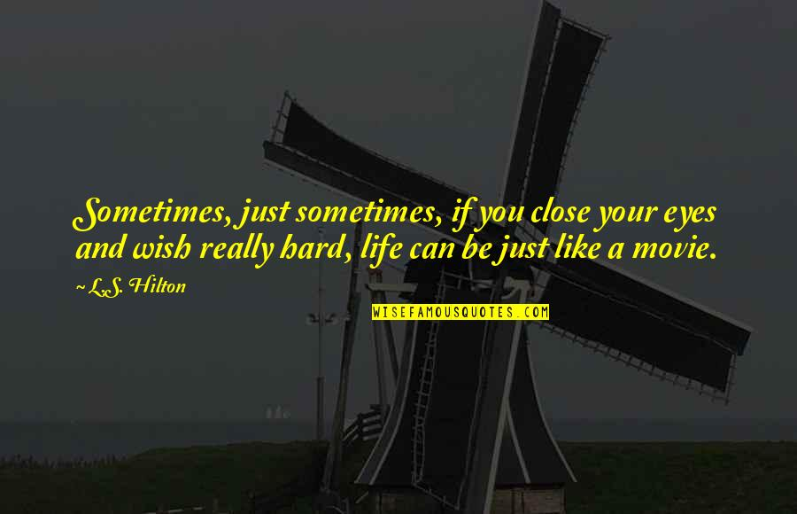 Sometimes Life's Just Hard Quotes By L.S. Hilton: Sometimes, just sometimes, if you close your eyes