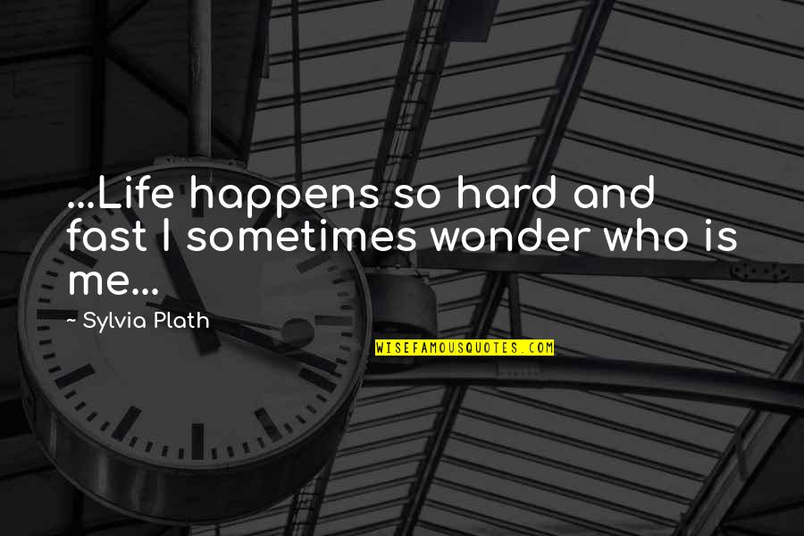 Sometimes Life's Just Hard Quotes By Sylvia Plath: ...Life happens so hard and fast I sometimes