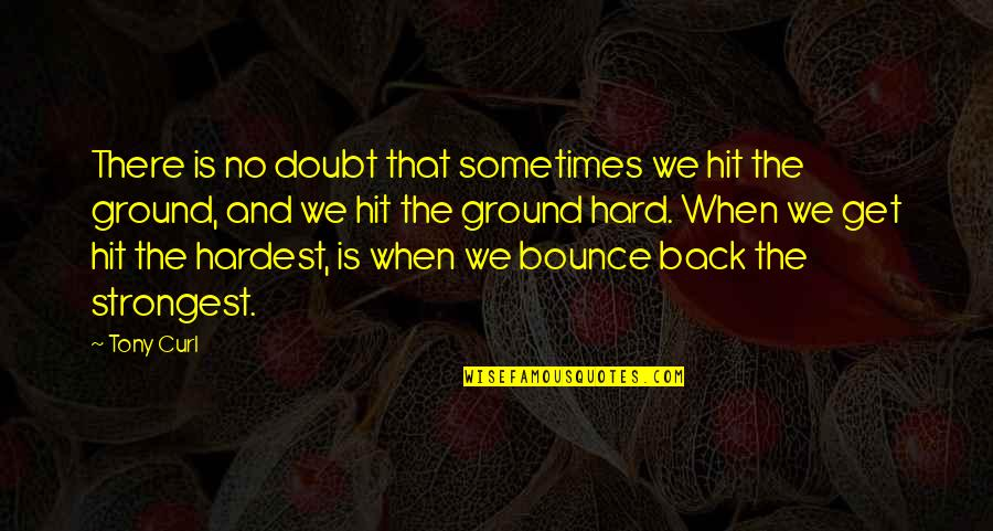 Sometimes Life's Just Hard Quotes By Tony Curl: There is no doubt that sometimes we hit