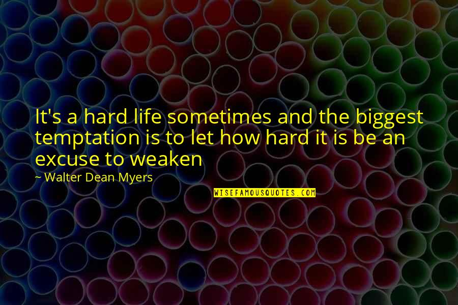 Sometimes Life's Just Hard Quotes By Walter Dean Myers: It's a hard life sometimes and the biggest